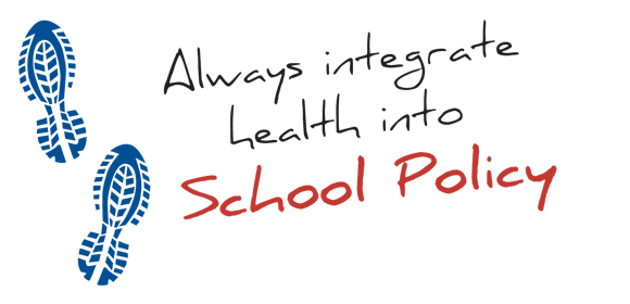 Always think about how to integrate health into school policy.